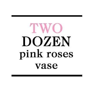 Vase - 2 Dozen Pink Roses